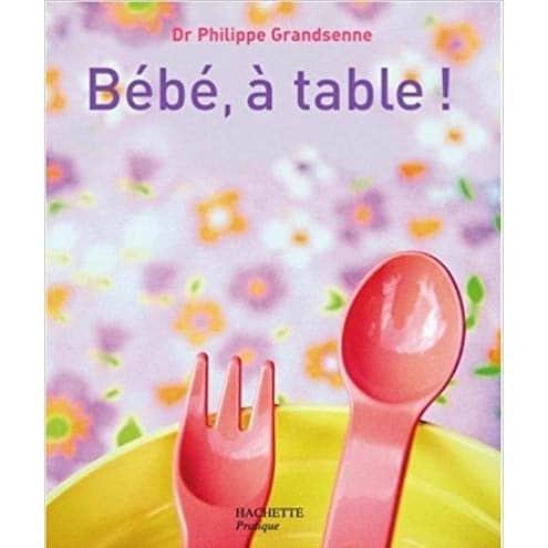 diversification alimentaire : Bébé, à table !