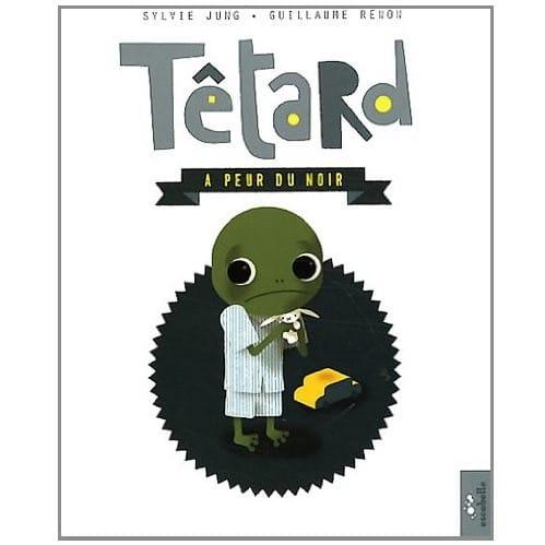 livres sur les peurs de l'enfant : Tétard a peur du noir